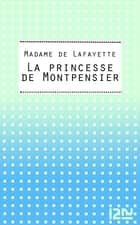 La princesse de Montpensier ebook by Madame de LA FAYETTE, Jacques PERRIN