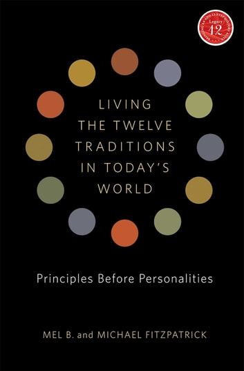Living the Twelve Traditions in Today's World - Principles Over Personality ebook by Mel B.,Michael Fitzpatrick
