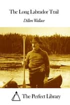 The Long Labrador Trail ebook by Dillon Wallace