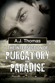The Intersection of Purgatory and Paradise ebook by A.J. Thomas