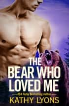 The Bear Who Loved Me ebook by Kathy Lyons