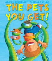 The Pets You Get ebook by Thomas  Taylor,Adrian  Reynolds