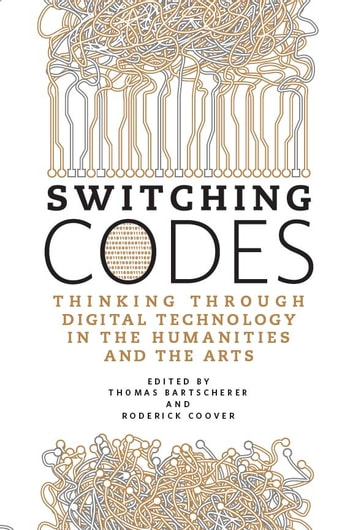 Switching Codes - Thinking Through Digital Technology in the Humanities and the Arts ebook by