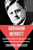 Essential Novelists - Abraham Merritt - member of the science ficiton hall of fame ebook by Abraham Merritt, August Nemo