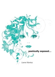 Poetically Exposed... ebook by Lianne Wambui