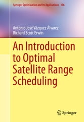 An Introduction to Optimal Satellite Range Scheduling ebook by Antonio José Vázquez Álvarez,Richard Scott Erwin