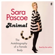 Animal - The Autobiography of a Female Body sesli kitap by Sara Pascoe