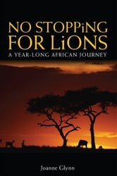 No Stopping For Lions - A Year-long African Journey ebook by Joanne Glynn