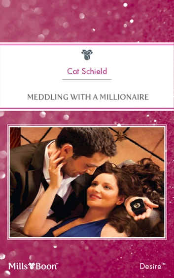 Meddling With A Millionaire ebook by Cat Schield