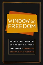Window on Freedom - Race, Civil Rights, and Foreign Affairs, 1945-1988 ebook by Brenda Gayle Plummer