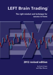 LEFT Brain Trading: the right mindset and technique for success in Forex: 2012 revised edition ebook by Lewis Evans