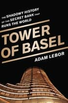 Tower of Basel ebook by Adam LeBor