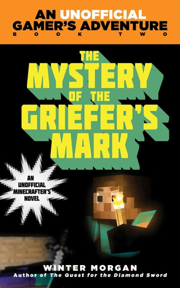 The Mystery of the Griefer's Mark - An Unofficial Gamer?s Adventure, Book Two ebook by Winter Morgan