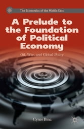 A Prelude to the Foundation of Political Economy - Oil, War, and Global Polity ebook by Cyrus Bina