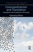 Cosmopolitanism and Translation - Investigations into the Experience of the Foreign ebook by Esperanca Bielsa