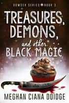 Treasures, Demons, and Other Black Magic ebook by Meghan Ciana Doidge