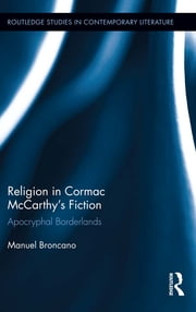Religion in Cormac McCarthy's Fiction - Apocryphal Borderlands ebook by Manuel Broncano