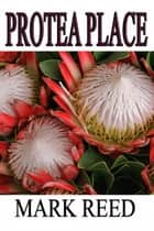Protea Place ebook by Mark Reed