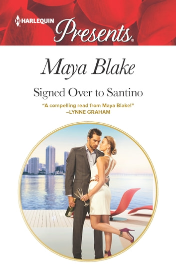 Signed Over to Santino eBook by Maya Blake