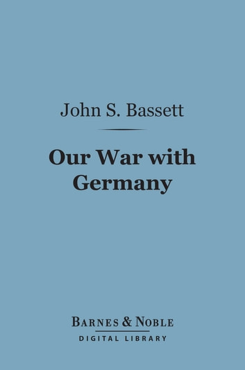 Our War With Germany (Barnes & Noble Digital Library) ebook by John Spencer Bassett