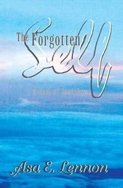 The Forgotten Self - A Book of Reminders ebook by Asa E. Lennon