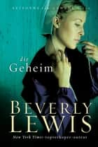 Die geheim (eBoek) ebook by Beverly Lewis