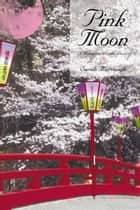Pink Moon - A Menagerie of Erotic Prose ebook by
