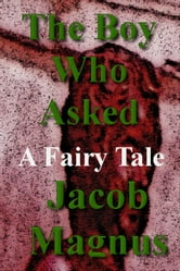 The Boy Who Asked ebook by Jacob Magnus