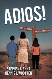 ADIOS! ebook by STEPHEN A. ENNA & DENNIS J. WOOTTEN