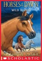 Wild Blood (Horses of the Dawn #3) ebook by Kathryn Lasky