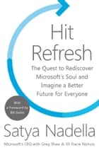 Hit Refresh: The Quest to Rediscover Microsoft's Soul and Imagine a Better Future for Everyone ebook by Satya Nadella