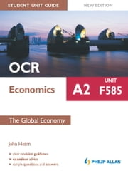 OCR A2 Economics Student Unit Guide New Edition: Unit F585 The Global Economy ebook by John Hearn