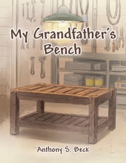 My Grandfather's Bench ebook by Anthony S. Beck