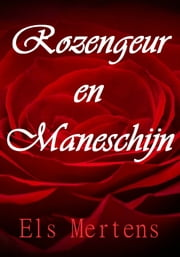 Rozengeur en Maneschijn ebook by Els Mertens