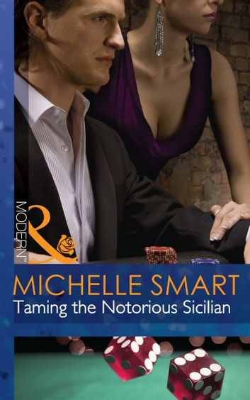 Taming the Notorious Sicilian (Mills & Boon Modern) (The Irresistible Sicilians, Book 3) ebook by Michelle Smart