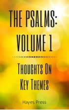 The Psalms: Volume 1 - Thoughts on Key Themes ebook by Hayes Press