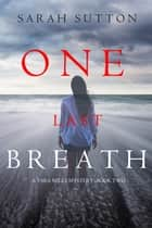One Last Breath (A Tara Mills Mystery––Book Two) ebook by Sarah Sutton