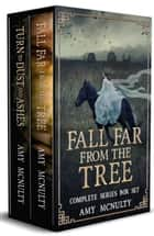 Fall Far from the Tree Complete Series Box Set - Fall Far from the Tree and Turn to Dust and Ashes ebook by Amy McNulty