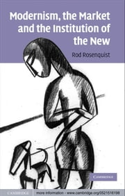 Modernism, the Market and the Institution of the New ebook by Rod Rosenquist
