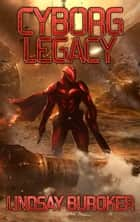 Cyborg Legacy - a Fallen Empire space opera adventure ebook by