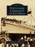 Portuguese Community of San Diego ebook by The Portuguese Historical Center,Donna Alves-Calhoun