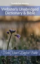 Webster's Unabridged Dictionary & Bible - New Heart English Bible ebook by TruthBeTold Ministry, Joern Andre Halseth, Noah Webster