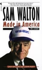 Sam Walton - Made In America eBook von Sam Walton, John Huey