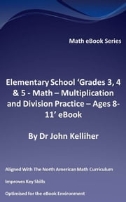 Elementary School 'Grades 3, 4 & 5: Math – Multiplication and Division Practice - Ages 8-11' eBook ebook by Dr John Kelliher