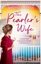 The Pearler's Wife: A gripping historical novel of forbidden love, family secrets and a lost moment in history ebook by Roxane Dhand
