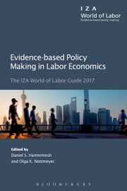 Evidence-based Policy Making in Labor Economics - The IZA World of Labor Guide 2017 ebook by Daniel S. Hamermesh, Olga K. Nottmeyer