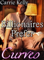 Billionaires Prefer Curves - BBW Erotic Romance ebook by Carrie Kelly