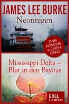 Neonregen/Mississippi Delta – Blut in den Bayous - Zwei Romane in einem Band ebook by James Lee Burke, Hans H. Harbort, Jürgen Behrens