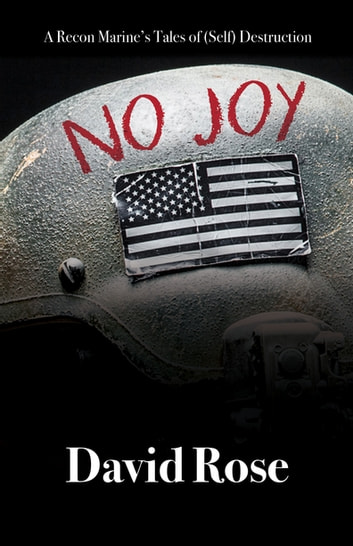 No Joy - A Recon Marine's Tales of (Self) Destruction eBook by David Rose
