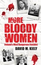 More Bloody Women ebook by David M. Kiely